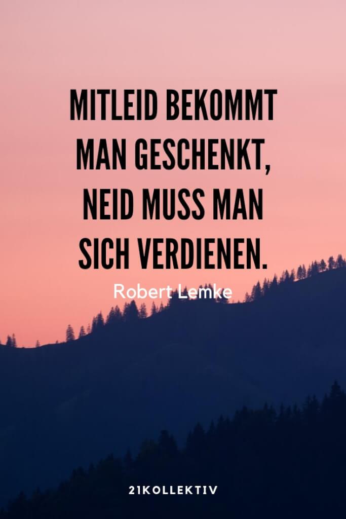 """Mitleid bekommt man geschenkt, Neid muss man sich verdienen."" – Robert Lemke |21 motivierende Lebensweisheiten | 21kollektiv"