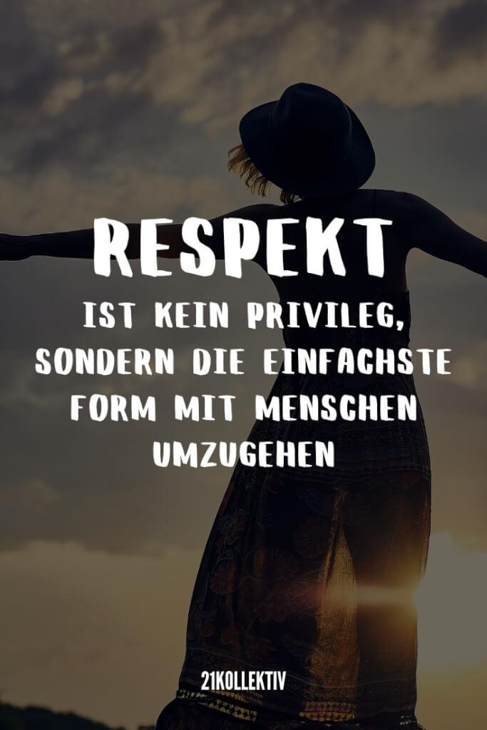 Respekt ist kein Privileg, sondern die einfachste Form mit Menschen umzugehen. | 31 weise Sprüche | 21kollektiv