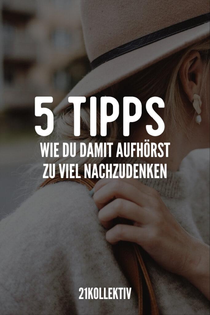 5 Dinge, die du tun kannst, wenn du zu viel nachdenkst | 21kollektiv