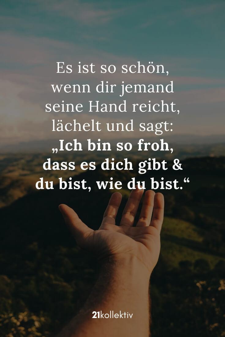 """Es ist so schön, wenn dir jemand seine Hand reicht, lächelt und sagt: """"Ich bin so froh, dass es dich gibt und du bist, wie du bist."""""""