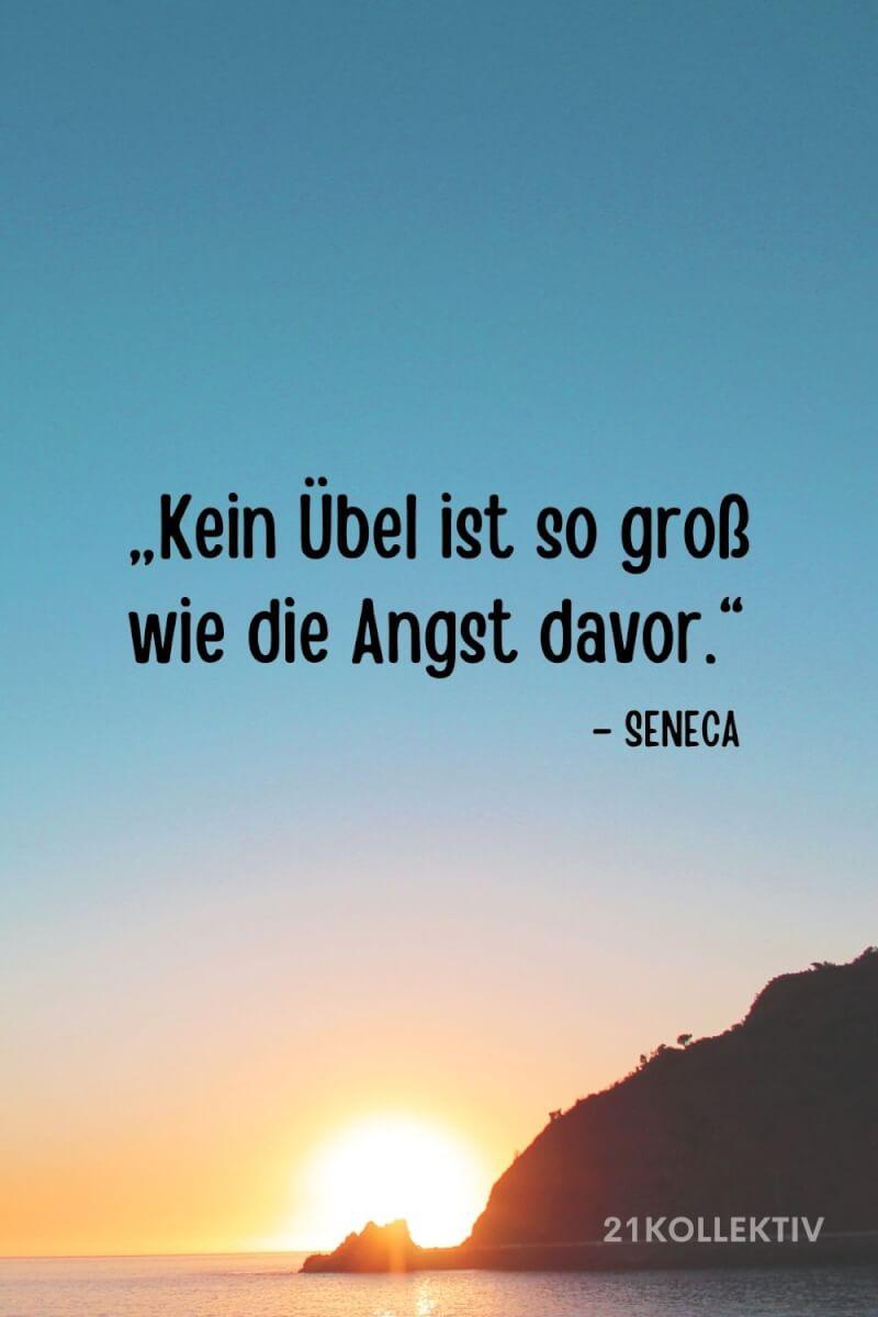 """""""Kein Übel ist so groß, wie die Angst davor."""" – Seneca"""