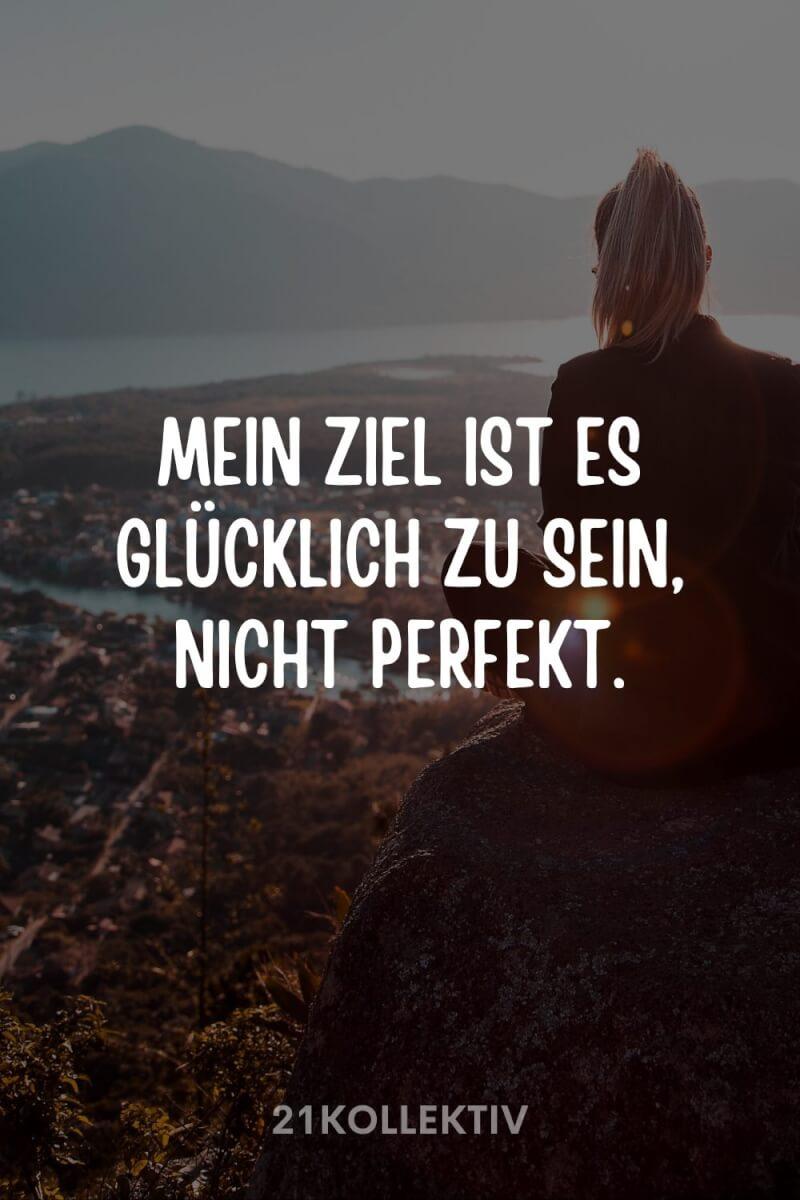 Mein Ziel ist es glücklich zu sein, nicht perfekt.