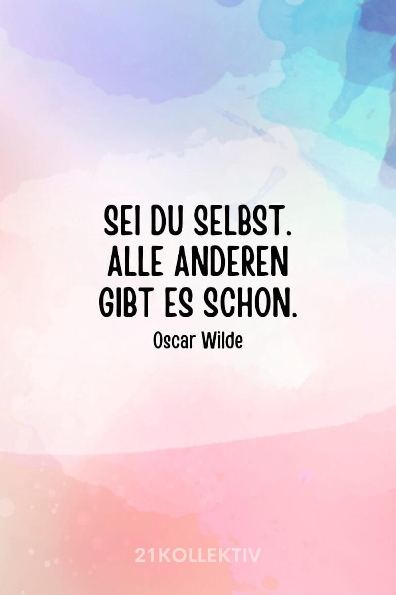 """""""Sei du selbst. Alle anderen gibt es schon."""" – Oscar Wilde"""
