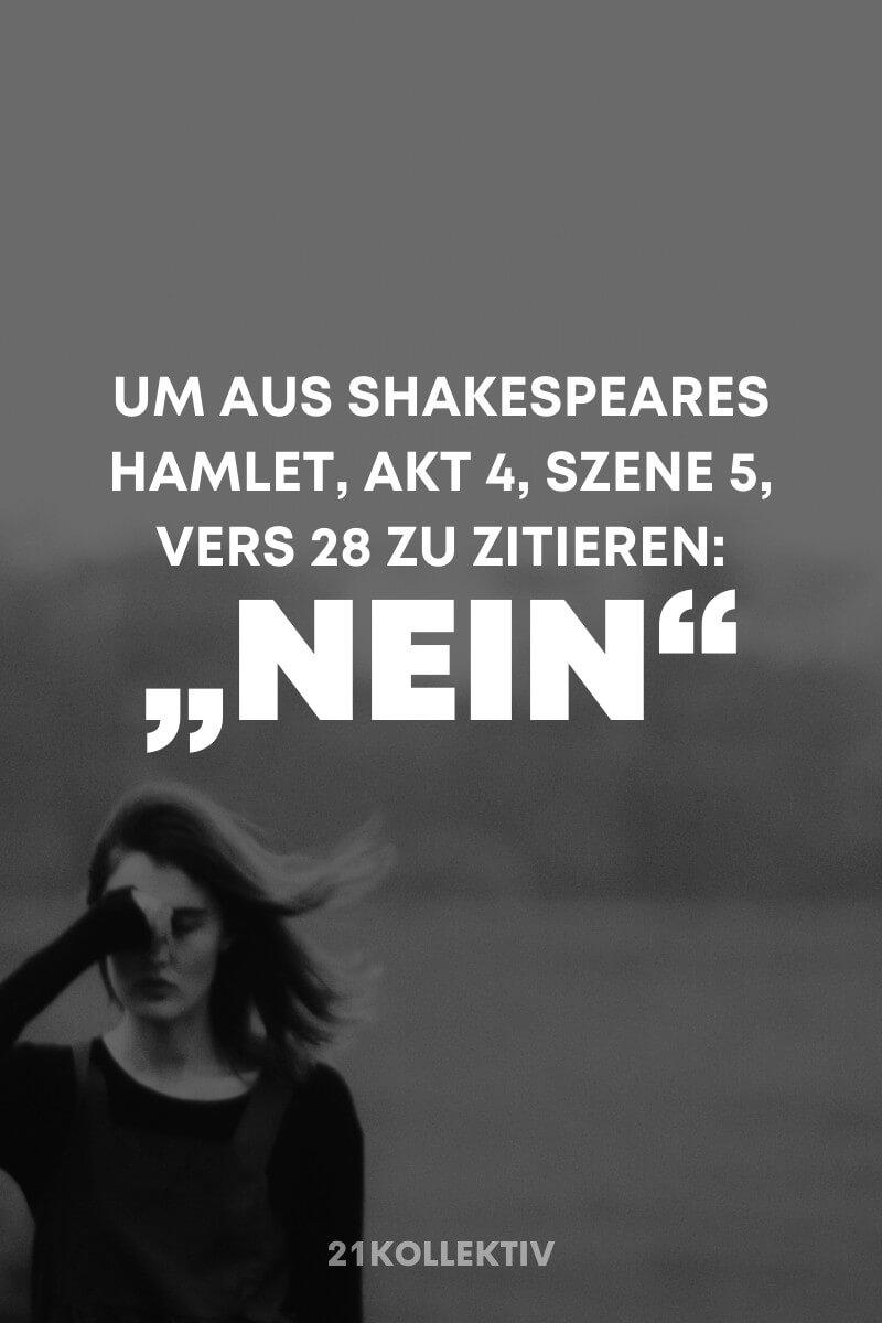 Um aus Shakespeares Hamlet, Akt 4, Szene 5, Vers 28 zu zitieren: 'Nein'. | Der Spruch des Tages | Besuche unseren Blog, um mehr tolle Sprüche, schöne Zitate und inspirierende Lebensweisheiten zu entdecken. | 21kollektiv