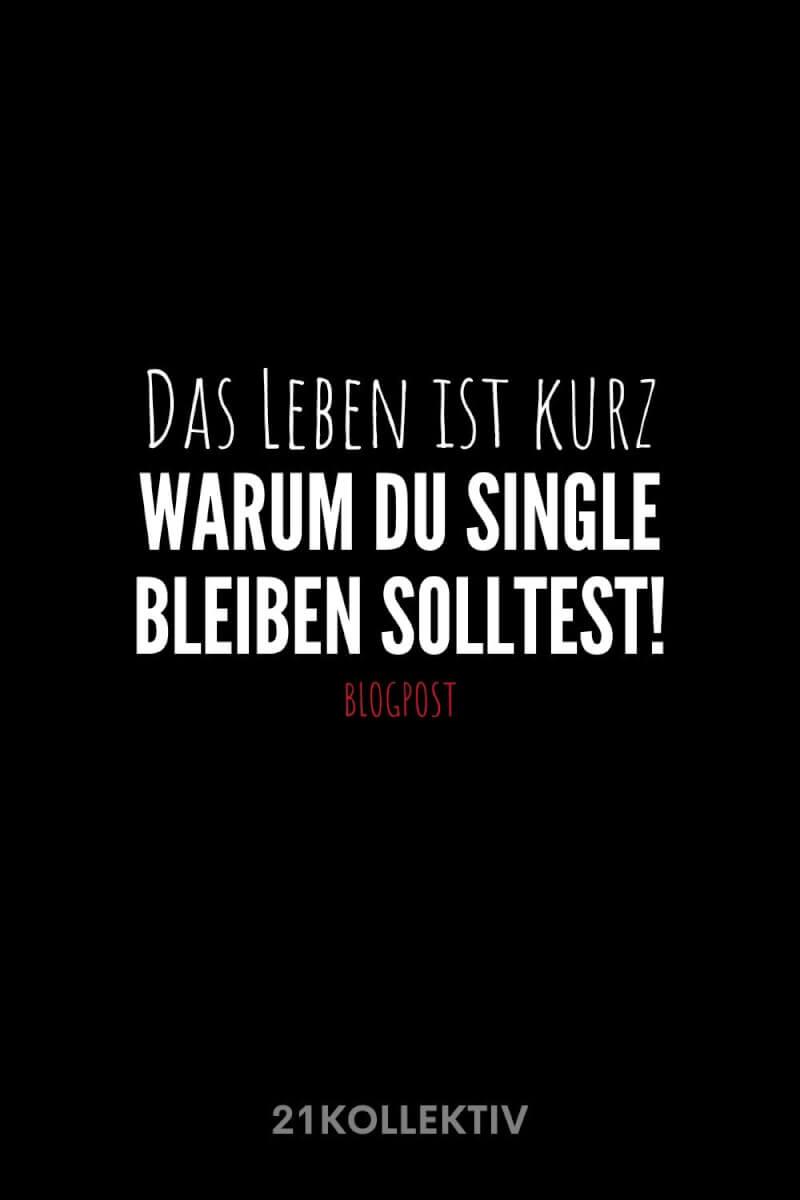 Das Leben ist kurz: Warum du single bleiben solltest...