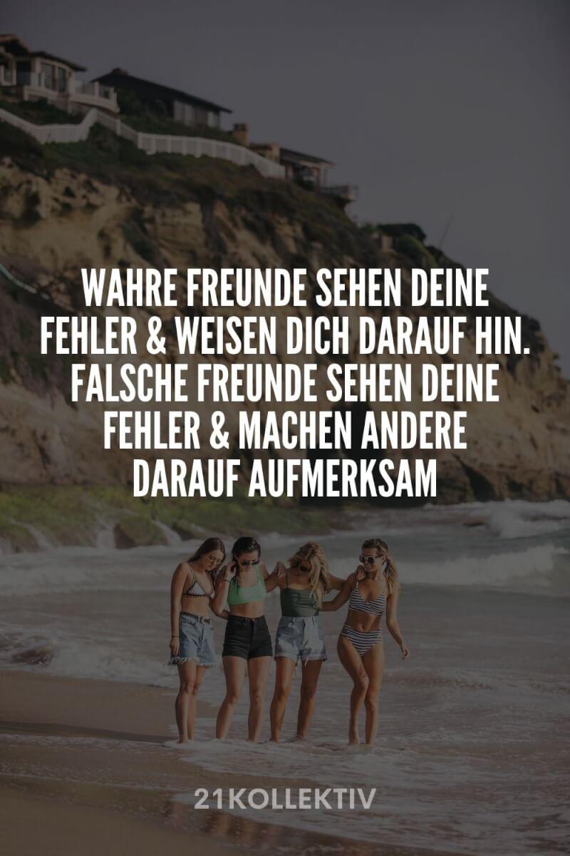 Wahre Freunde sehen deine Fehler und weisen dich darauf hin. Falsche Freunde sehen deine Fehler und machen andere darauf aufmerksam.
