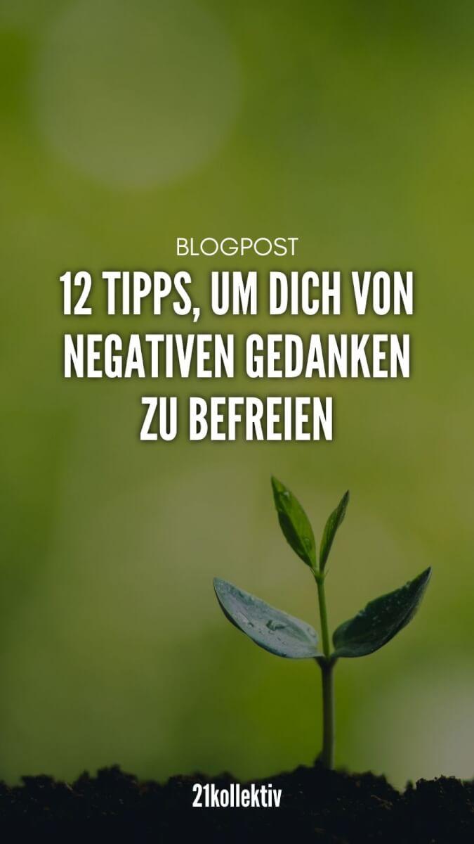 12 Tipps, um dich von negativen Gedanken zu befreien. | 21kollektiv | #Liebe #Glück