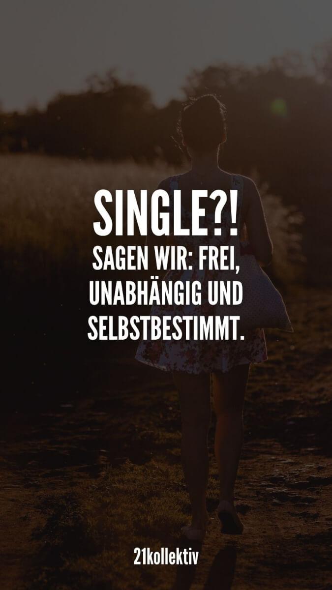 Single?! Sagen wir lieber frei, unabhängig und selbstbestimmt