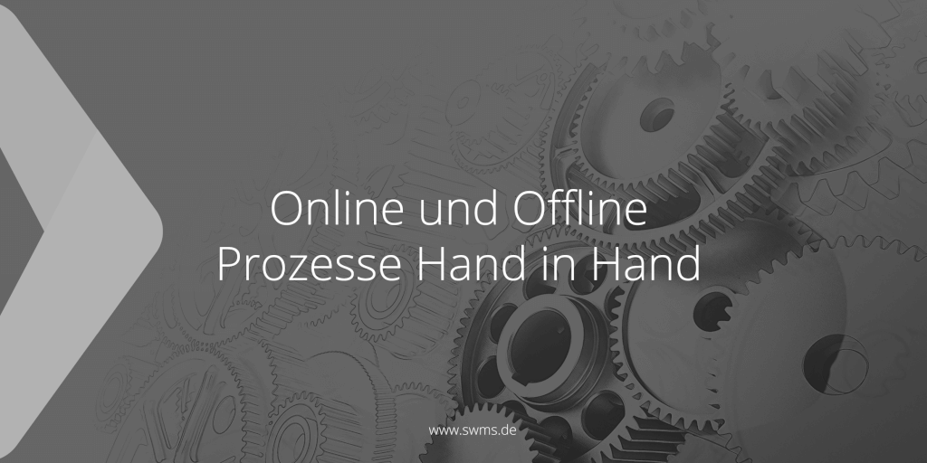 Wenn Online und Offline Prozesse Hand in Hand arbeiten