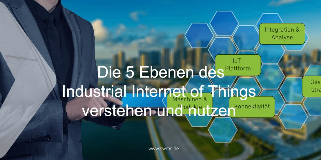 Die 5 Ebenen des Industrial Internet of Things verstehen und nutzen