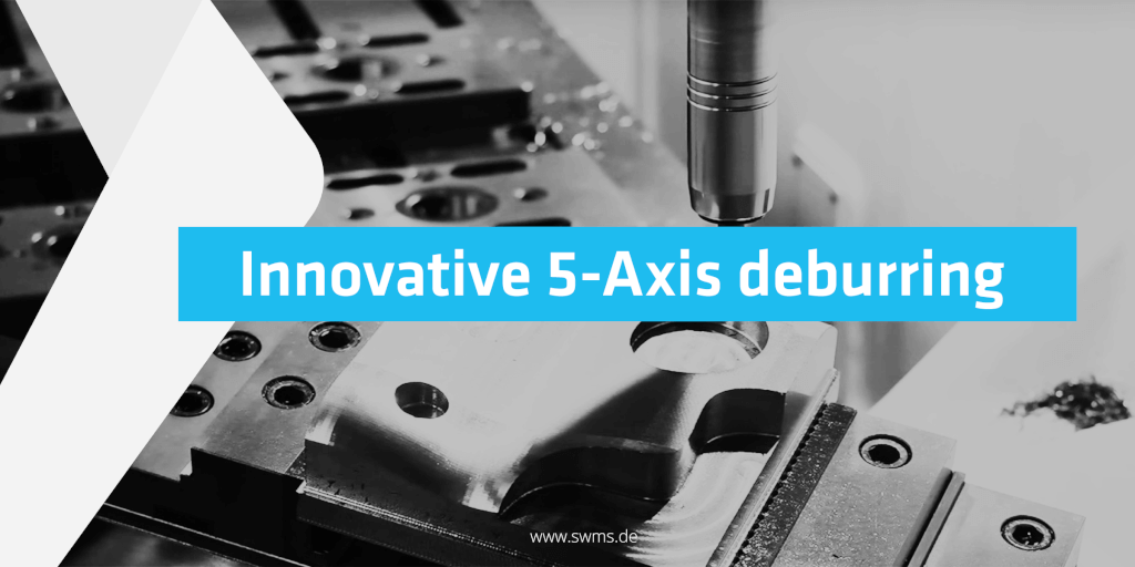 Innovative 5-Axis deburring