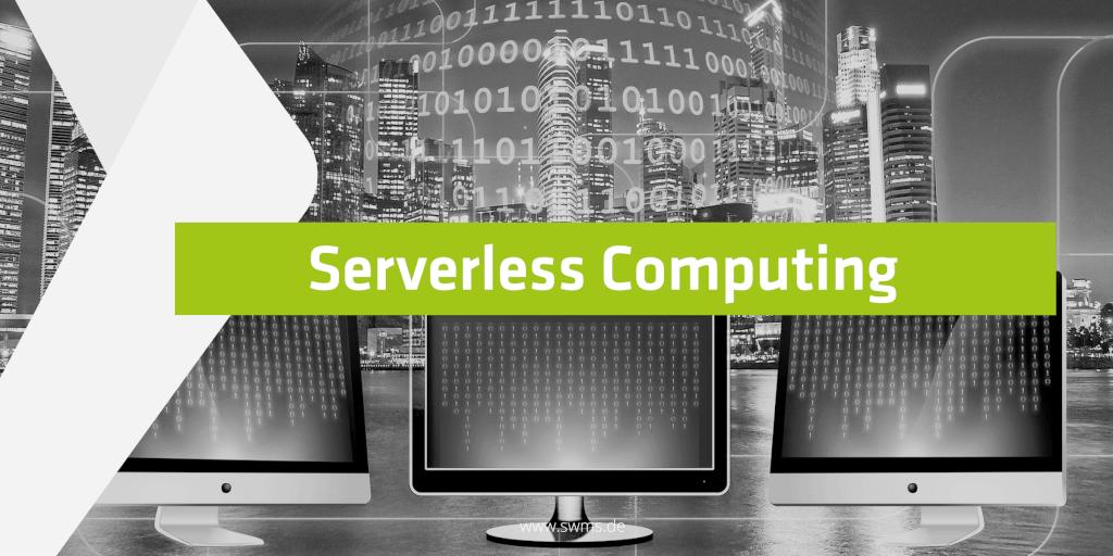 Serverless Computing – IT-Hype oder Lösung für die Digitalisierung?
