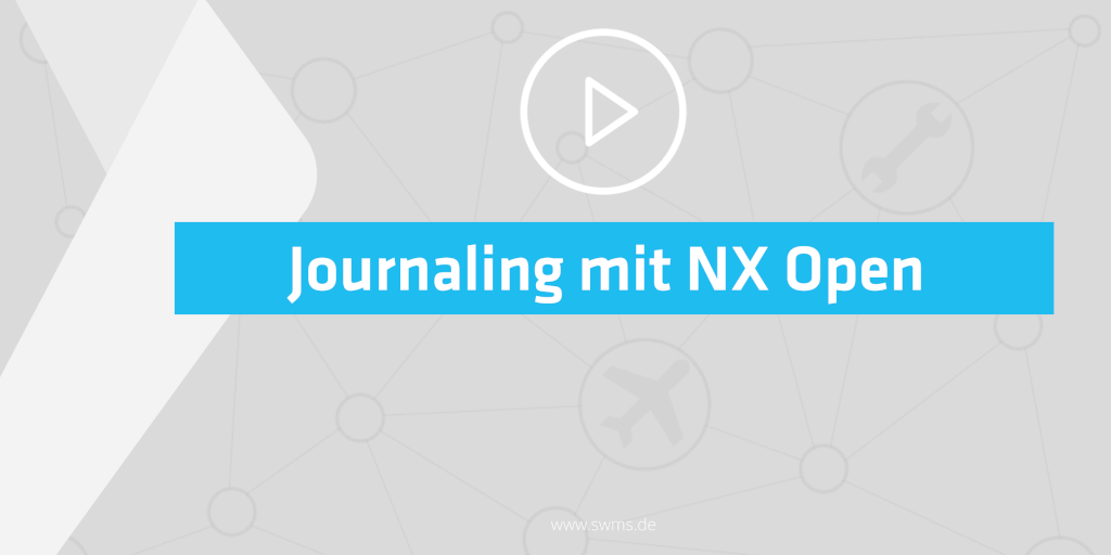 NX Journaling- Zeiteinsparung durch Automation