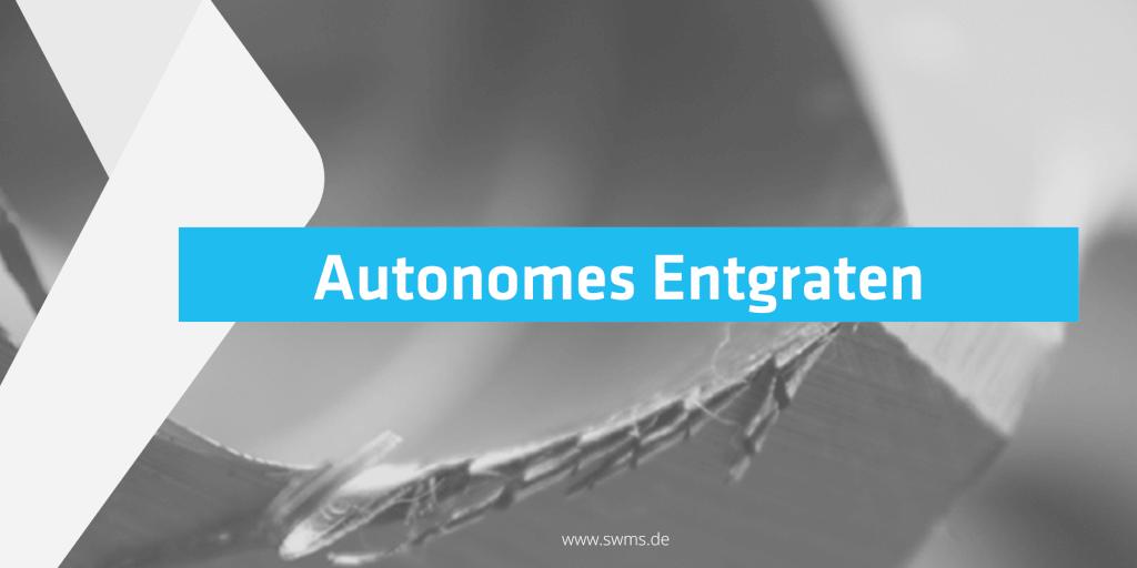 Autonomes Entgraten von Strukturbauteilen