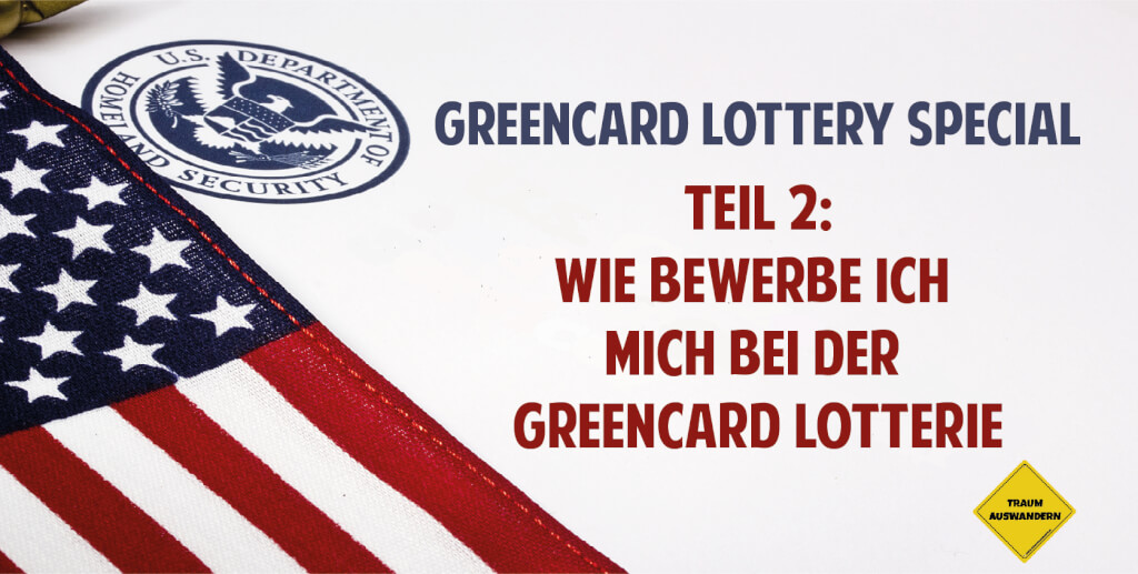 Greencard Lotterie Special Teil 2: Wie bewerbe ich mich bei der Greencard Lotterie