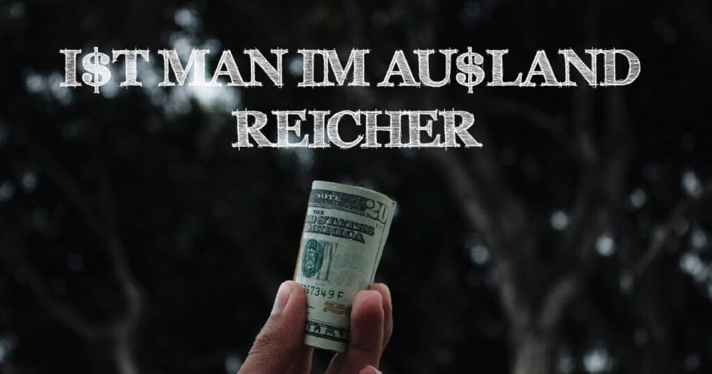 Ist man im Ausland reicher?