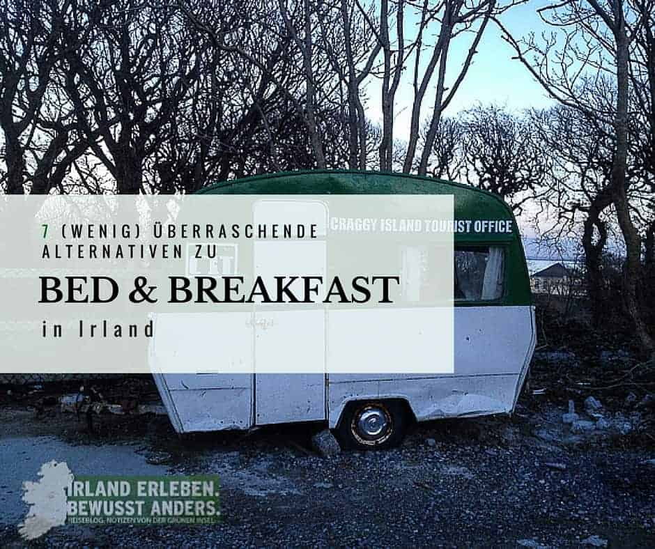 7 (wenig) überraschende Alternativen zu Bed and Breakfast in Irland