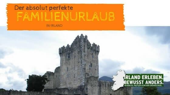 Der absolut perfekte Familienurlaub in Irland