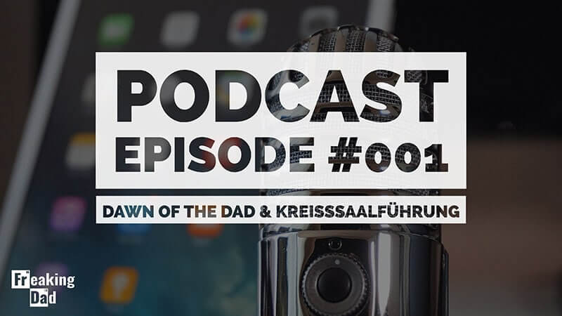 Podcast #001: Dawn of the Dad & Kreißsaalführung