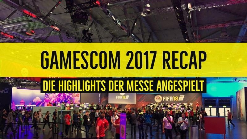 Gamescom 2017: Die Highlights angespielt
