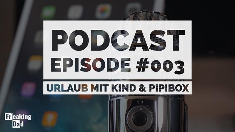 Podcast #003: Der erste Urlaub mit Kind