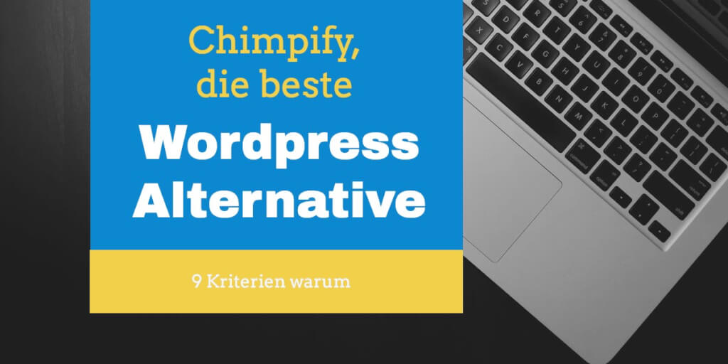 9 Kriterien, die Chimpify zur besten Wordpress Alternative machen