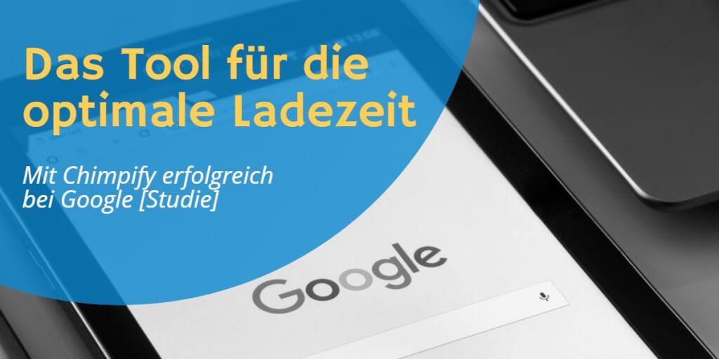 Das Tool für die optimale Ladezeit: Mit Chimpify erfolgreich bei Google [Studie]