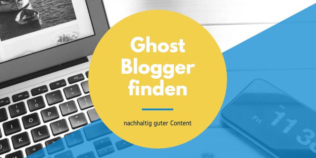 Ghostblogger finden – deine Chance für nachhaltig guten Content