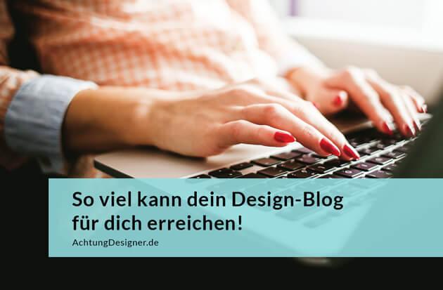 So viel kann dein Design-Blog für dich erreichen!