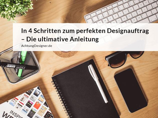 In 4 Schritten zum perfekten Designauftrag - Die ultimative Anleitung
