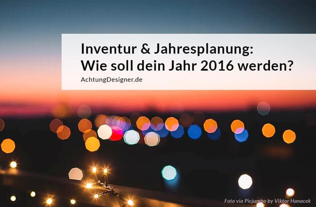 Inventur & Jahresplanung: Wie soll dein Jahr 2016 werden?