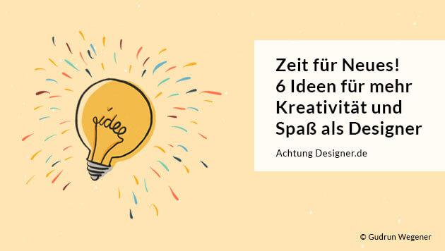 Zeit für Neues! 6 Ideen für mehr Kreativität und Spaß als Designer