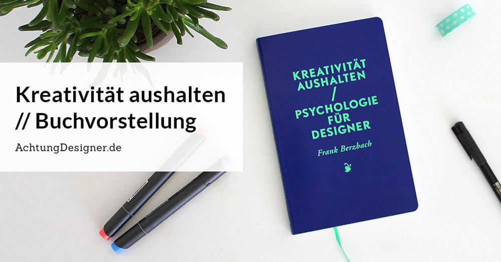 """Buchvorstellung """"Kreativität aushalten: Psychologie für Designer"""" von Frank Berzbach"""
