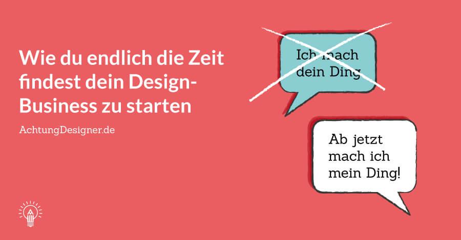 Wie du endlich die Zeit findest dein Design-Business zu starten