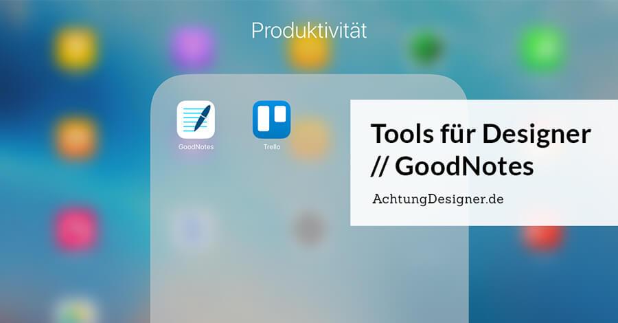 Tools für Designer: GoodNotes für deine Aufträge nutzen