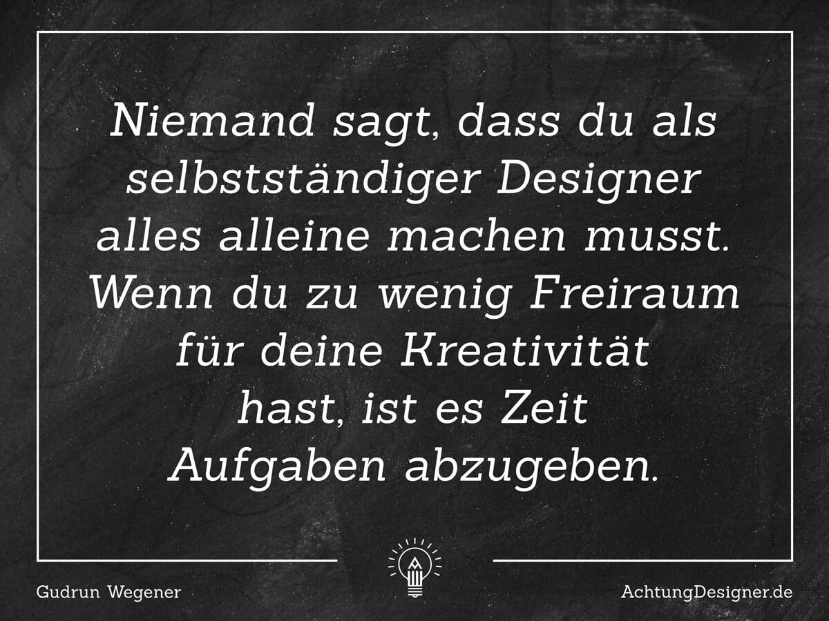 Zitat zum Thema Aufgaben abgeben als selbstständiger Designer / © Gudrun Wegener AchtungDesigner.de