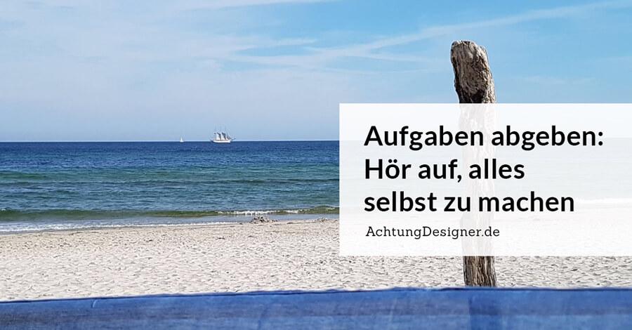 Aufgaben abgeben: Hör auf alles selbst zu machen / © Gudrun Wegener AchtungDesigner.de