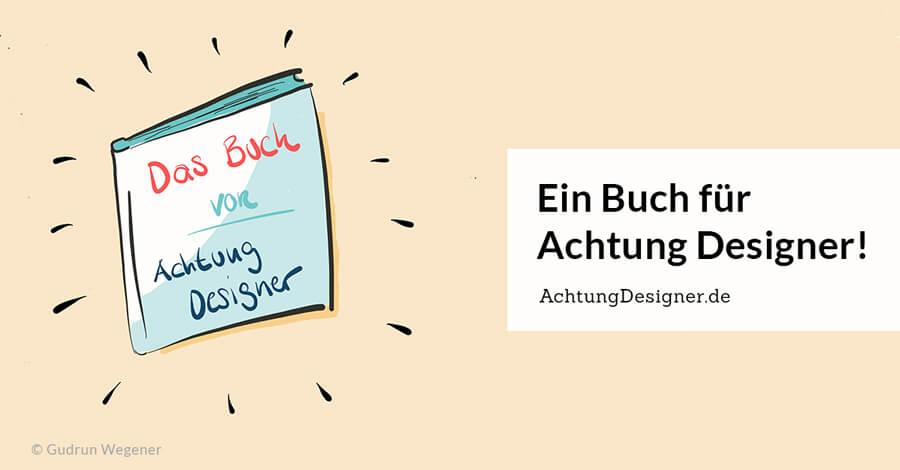 Kreativ sein, kreativ bleiben – Ein Buch für Achtung Designer!