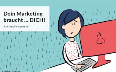 Dein Marketing braucht… DICH!