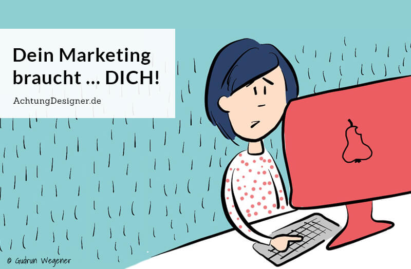 Dein Marketing braucht… DICH!