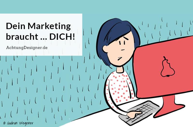 Dein kreatives Marketing braucht … DICH / © Gudrun Wegener AchtungDesigner.de