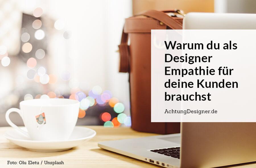 Empathie für Kunden entwickeln // © Achtung Designer
