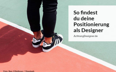 Anleitung:  So findest du in 5 Schritten deine Positionierung als Designer