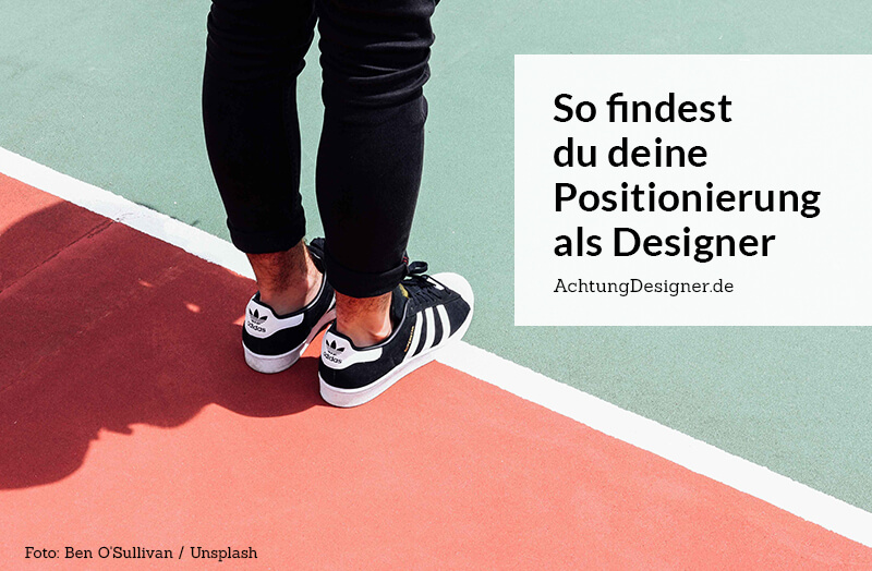 Positionierung als Designer / © Achtung Designer