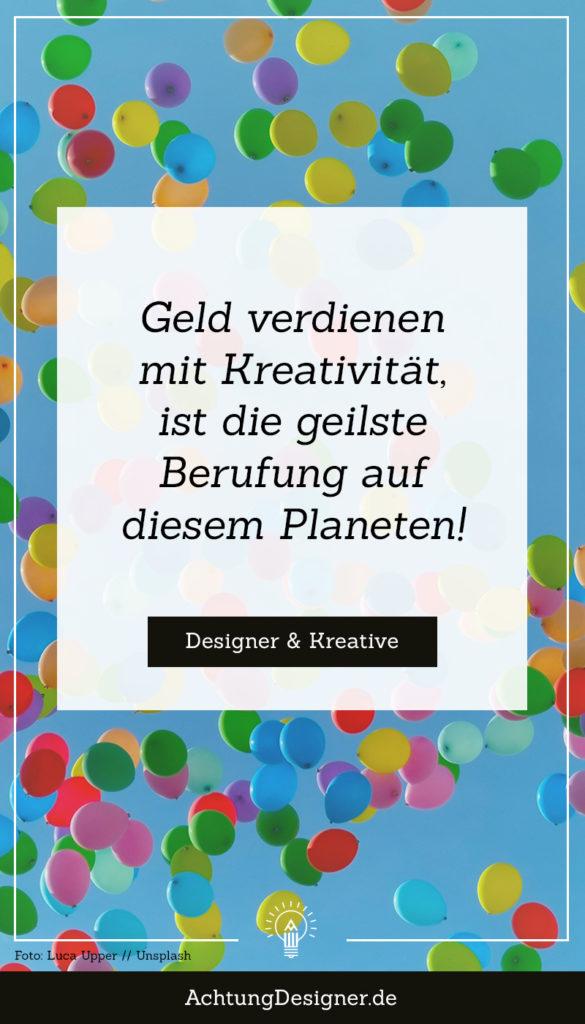 Geld verdienen mit Kreativität, ist die geilste Berufung auf diesem Planeten! #designer #kreativität #beruf #berufung