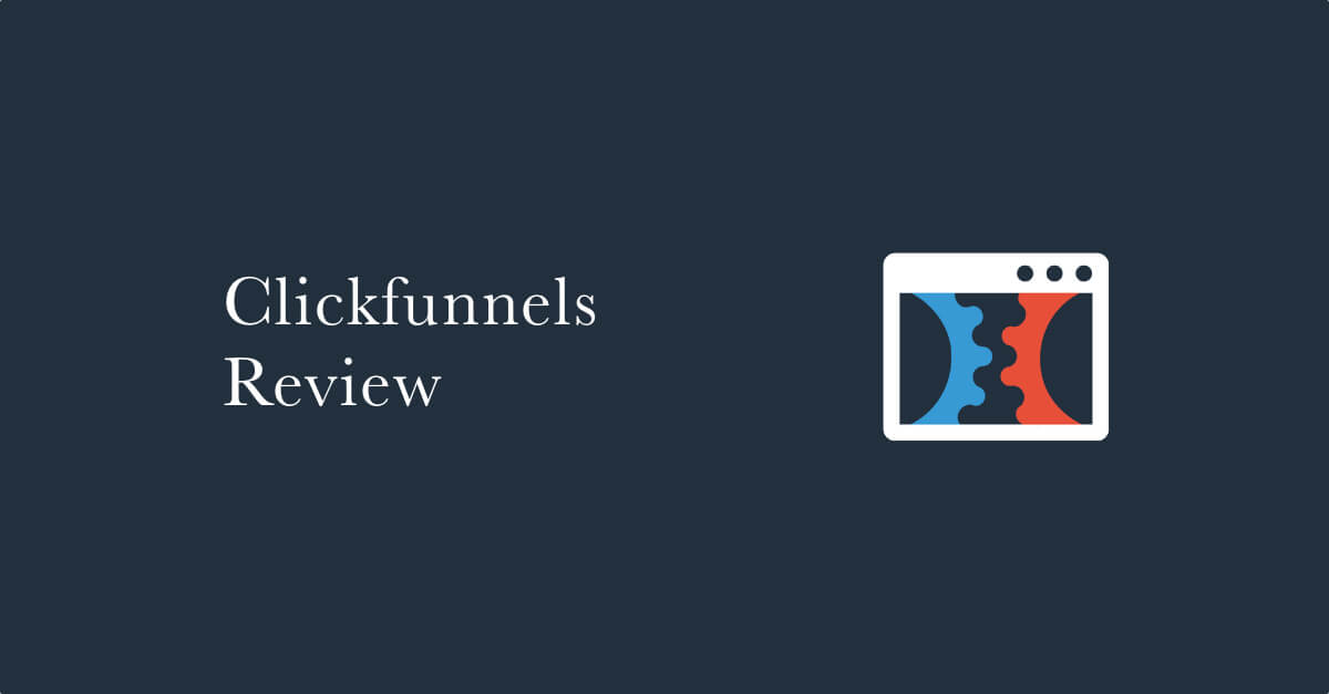 ClickFunnels Review 2021: What's Behind the Funnel Builder?