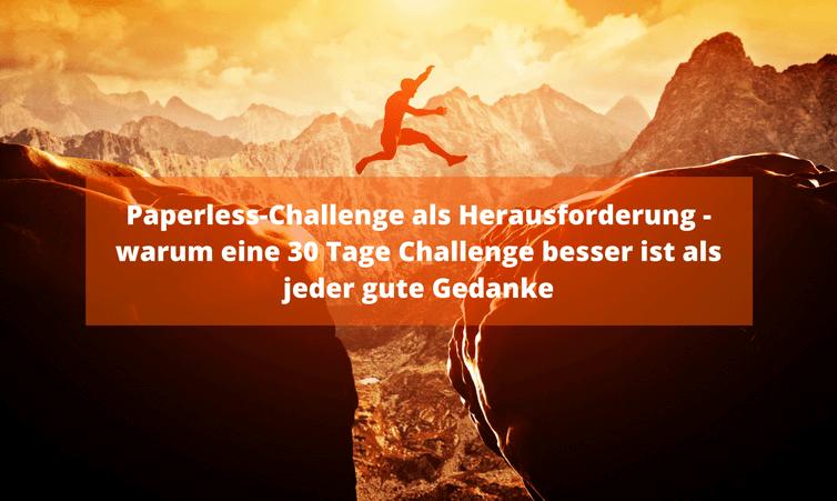 Paperless-Challenge als Herausforderung – warum eine 30 Tage Challenge besser ist als jeder gute Gedanke