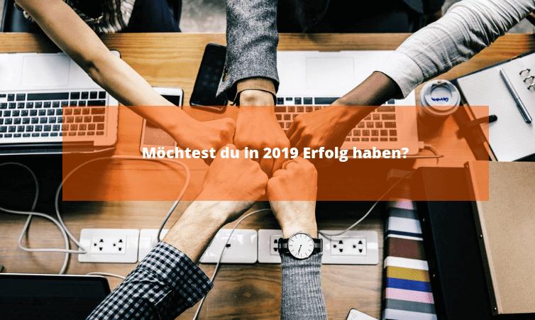 Möchtest du in 2019 Erfolg haben?