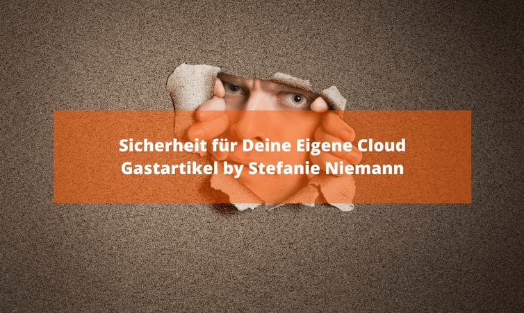 Sicherheit für Deine Eigene Cloud Gastartikel by Stefanie Niemann