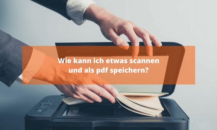 Wie kann ich etwas scannen und als pdf speichern?